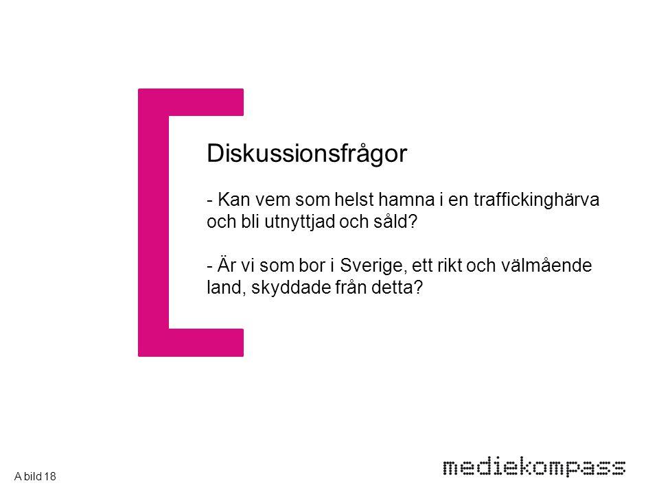 Diskussionsfrågor - Kan vem som helst hamna i en traffickinghärva och bli utnyttjad och såld? - Är vi som bor i Sverige, ett rikt och välmående land,
