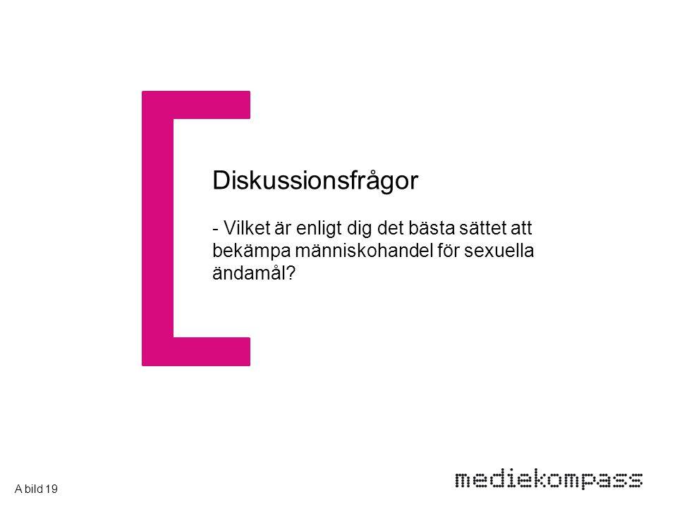 Diskussionsfrågor - Vilket är enligt dig det bästa sättet att bekämpa människohandel för sexuella ändamål? A bild 19