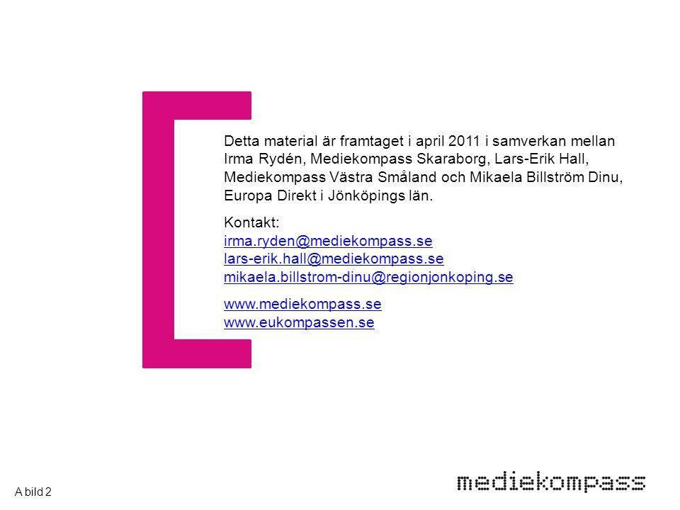 Detta material är framtaget i april 2011 i samverkan mellan Irma Rydén, Mediekompass Skaraborg, Lars-Erik Hall, Mediekompass Västra Småland och Mikael