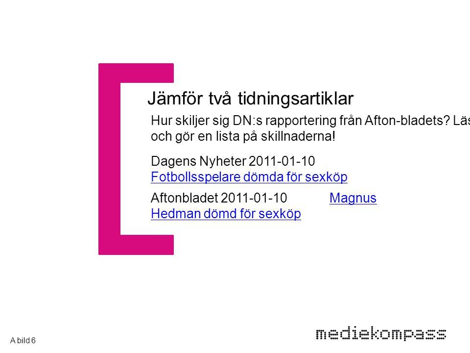 Jämför två tidningsartiklar Dagens Nyheter 2011-01-10 Fotbollsspelare dömda för sexköp Fotbollsspelare dömda för sexköp Aftonbladet 2011-01-10 Magnus