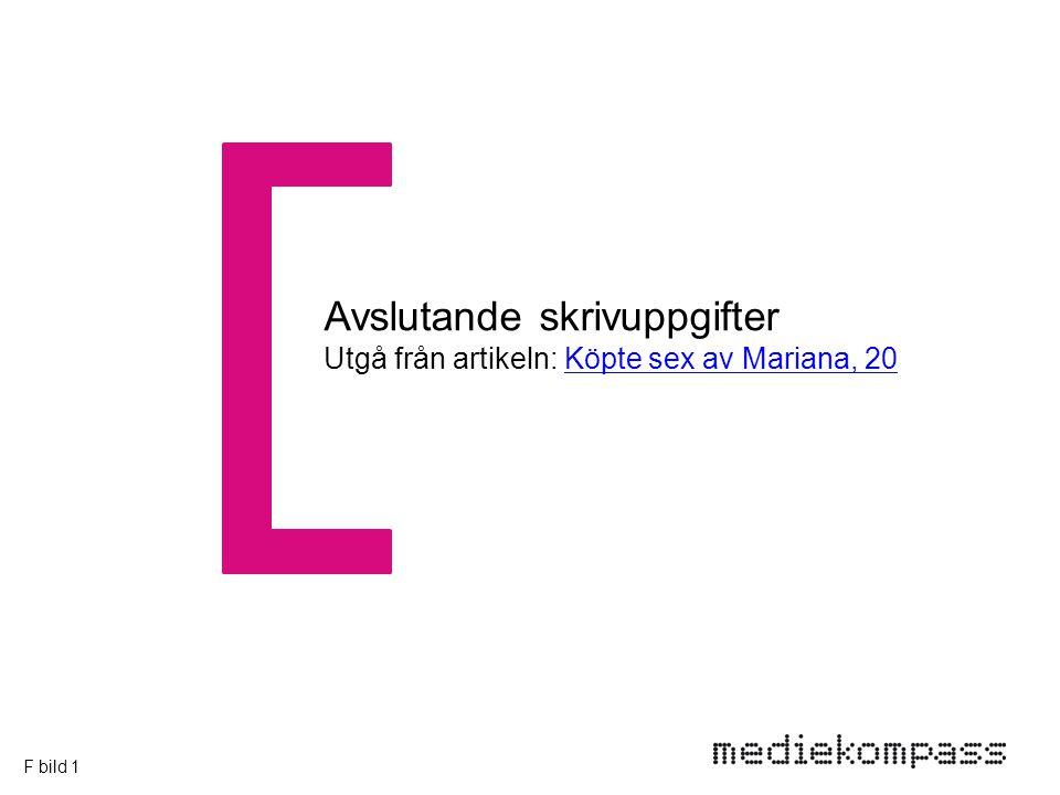Avslutande skrivuppgifter Utgå från artikeln: Köpte sex av Mariana, 20Köpte sex av Mariana, 20 F bild 1