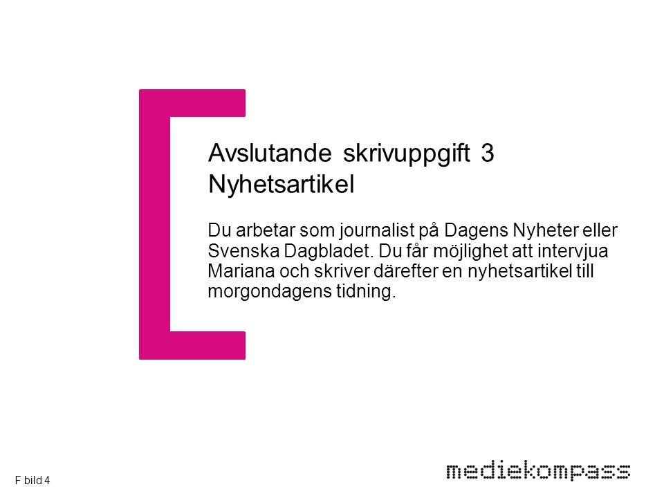 Avslutande skrivuppgift 3 Nyhetsartikel Du arbetar som journalist på Dagens Nyheter eller Svenska Dagbladet.