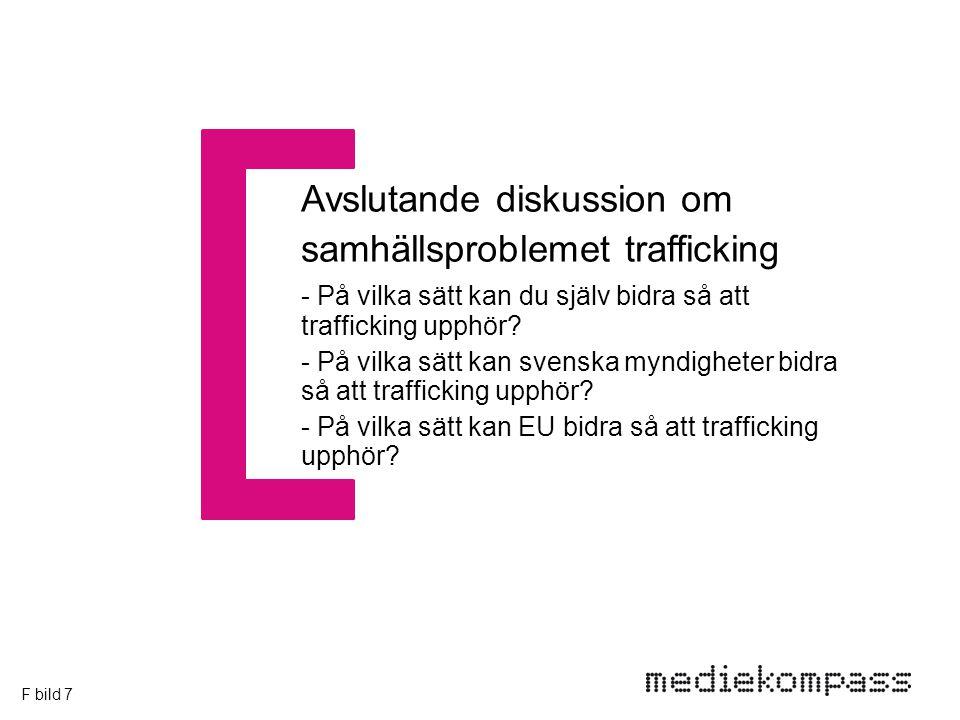 Avslutande diskussion om samhällsproblemet trafficking - På vilka sätt kan du själv bidra så att trafficking upphör.