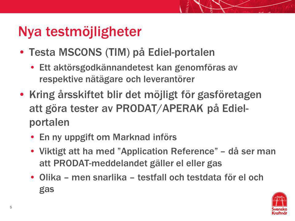 5 Nya testmöjligheter •Testa MSCONS (TIM) på Ediel-portalen •Ett aktörsgodkännandetest kan genomföras av respektive nätägare och leverantörer •Kring årsskiftet blir det möjligt för gasföretagen att göra tester av PRODAT/APERAK på Ediel- portalen •En ny uppgift om Marknad införs •Viktigt att ha med Application Reference – då ser man att PRODAT-meddelandet gäller el eller gas •Olika – men snarlika – testfall och testdata för el och gas