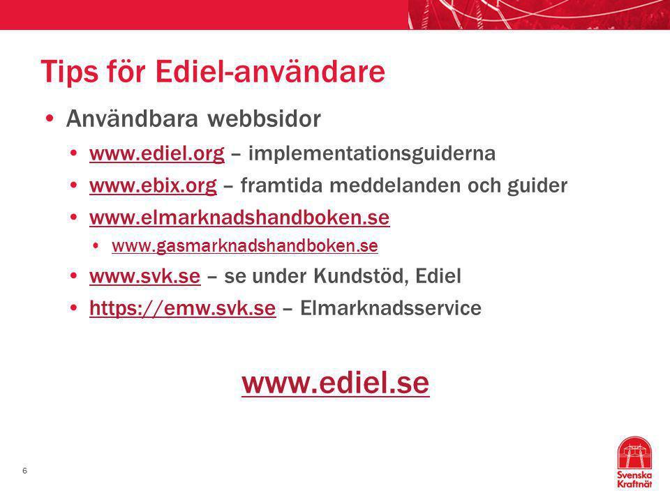 6 Tips för Ediel-användare •Användbara webbsidor •www.ediel.org – implementationsguidernawww.ediel.org •www.ebix.org – framtida meddelanden och guiderwww.ebix.org •www.elmarknadshandboken.sewww.elmarknadshandboken.se •www.gasmarknadshandboken.sewww.gasmarknadshandboken.se •www.svk.se – se under Kundstöd, Edielwww.svk.se •https://emw.svk.se – Elmarknadsservicehttps://emw.svk.se www.ediel.se