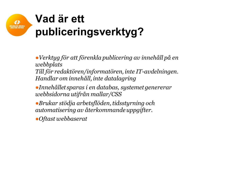 Vad är ett publiceringsverktyg? ●Verktyg för att förenkla publicering av innehåll på en webbplats Till för redaktören/informatören, inte IT-avdelninge