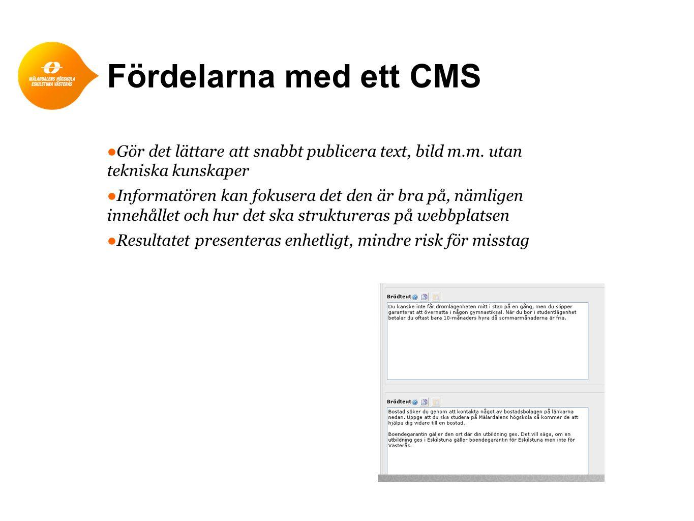 Fördelarna med ett CMS ●Gör det lättare att snabbt publicera text, bild m.m. utan tekniska kunskaper ●Informatören kan fokusera det den är bra på, näm