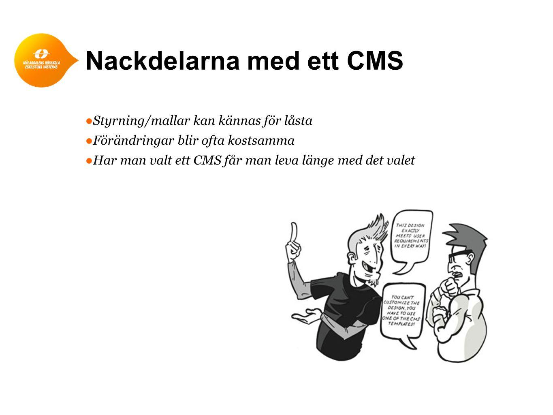 Nackdelarna med ett CMS ●Styrning/mallar kan kännas för låsta ●Förändringar blir ofta kostsamma ●Har man valt ett CMS får man leva länge med det valet