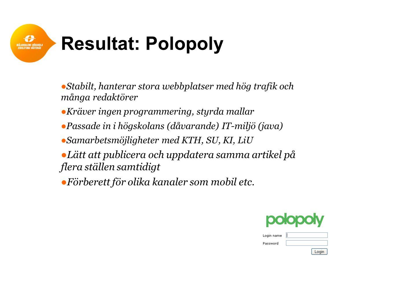 Resultat: Polopoly ●Stabilt, hanterar stora webbplatser med hög trafik och många redaktörer ●Kräver ingen programmering, styrda mallar ●Passade in i h