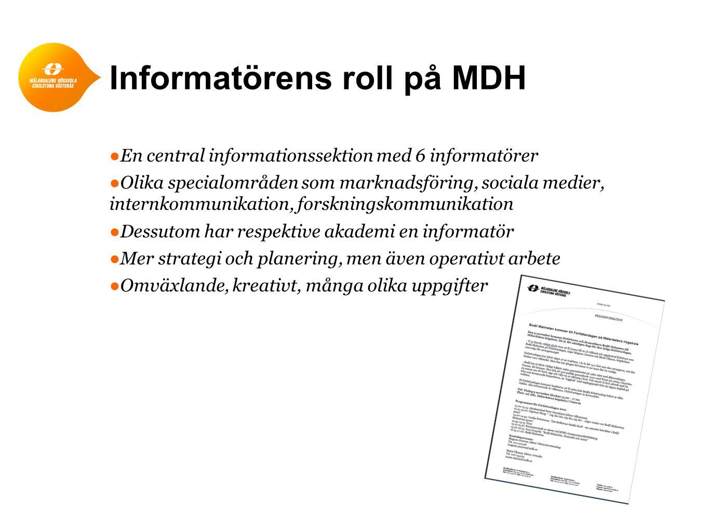Informatörens roll på MDH ●En central informationssektion med 6 informatörer ●Olika specialområden som marknadsföring, sociala medier, internkommunika