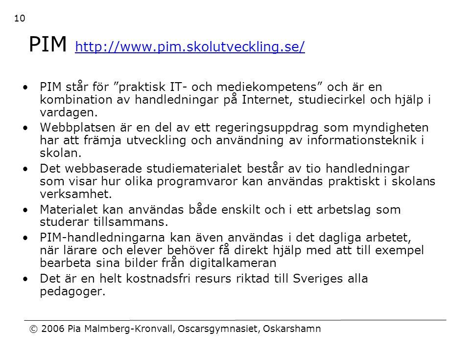"© 2006 Pia Malmberg-Kronvall, Oscarsgymnasiet, Oskarshamn 10 PIM http://www.pim.skolutveckling.se/ http://www.pim.skolutveckling.se/ •PIM står för ""pr"