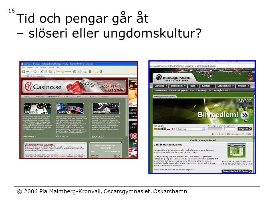 © 2006 Pia Malmberg-Kronvall, Oscarsgymnasiet, Oskarshamn 16 Tid och pengar går åt – slöseri eller ungdomskultur?