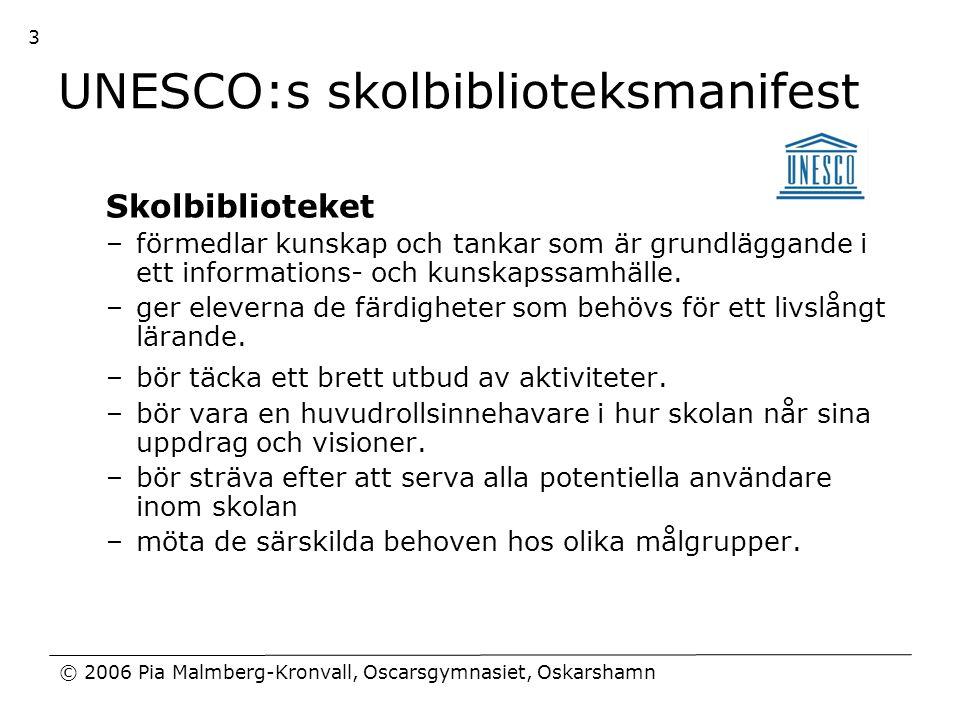 © 2006 Pia Malmberg-Kronvall, Oscarsgymnasiet, Oskarshamn 3 UNESCO:s skolbiblioteksmanifest Skolbiblioteket –förmedlar kunskap och tankar som är grund