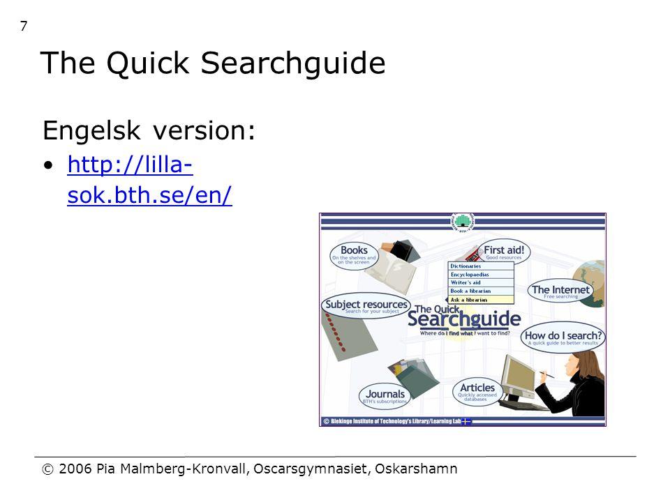 © 2006 Pia Malmberg-Kronvall, Oscarsgymnasiet, Oskarshamn 7 The Quick Searchguide Engelsk version: •http://lilla- sok.bth.se/en/http://lilla- sok.bth.