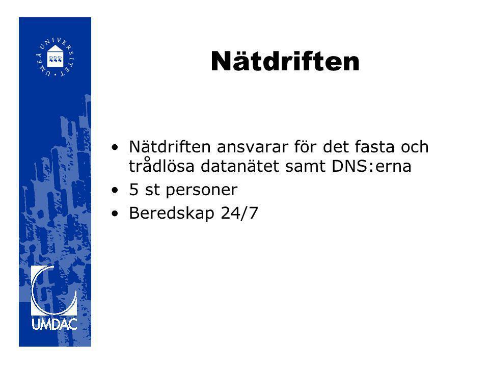 Nätdriften •Nätdriften ansvarar för det fasta och trådlösa datanätet samt DNS:erna •5 st personer •Beredskap 24/7