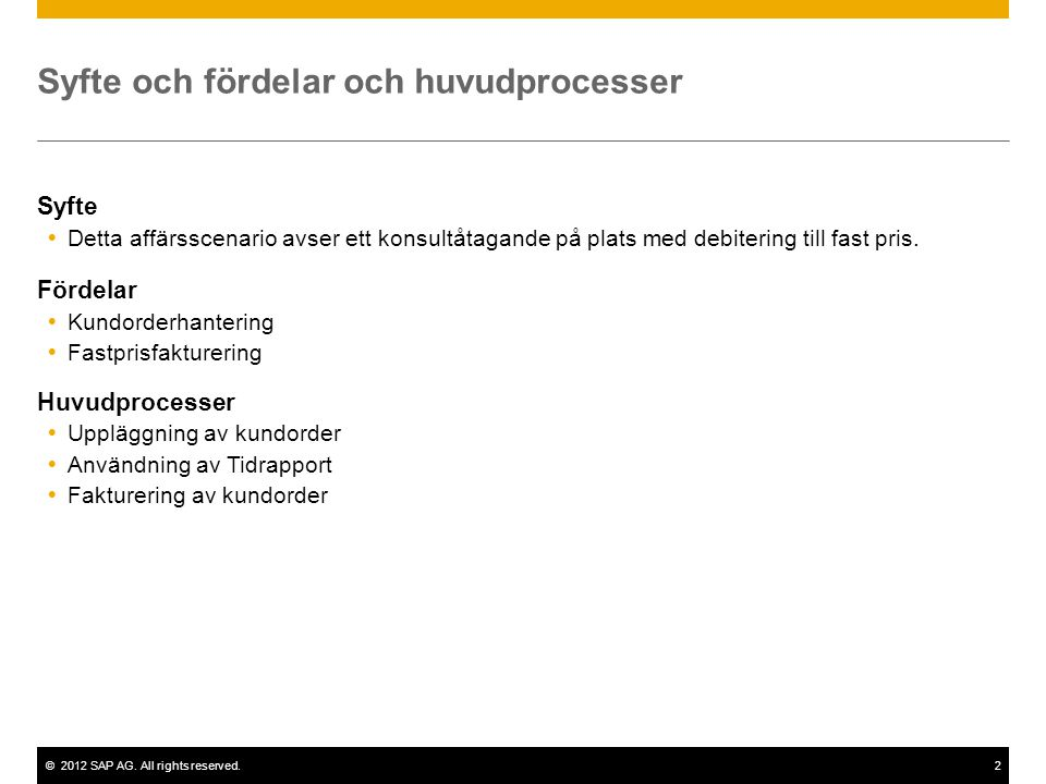 ©2012 SAP AG. All rights reserved.2 Syfte och fördelar och huvudprocesser Syfte  Detta affärsscenario avser ett konsultåtagande på plats med debiteri