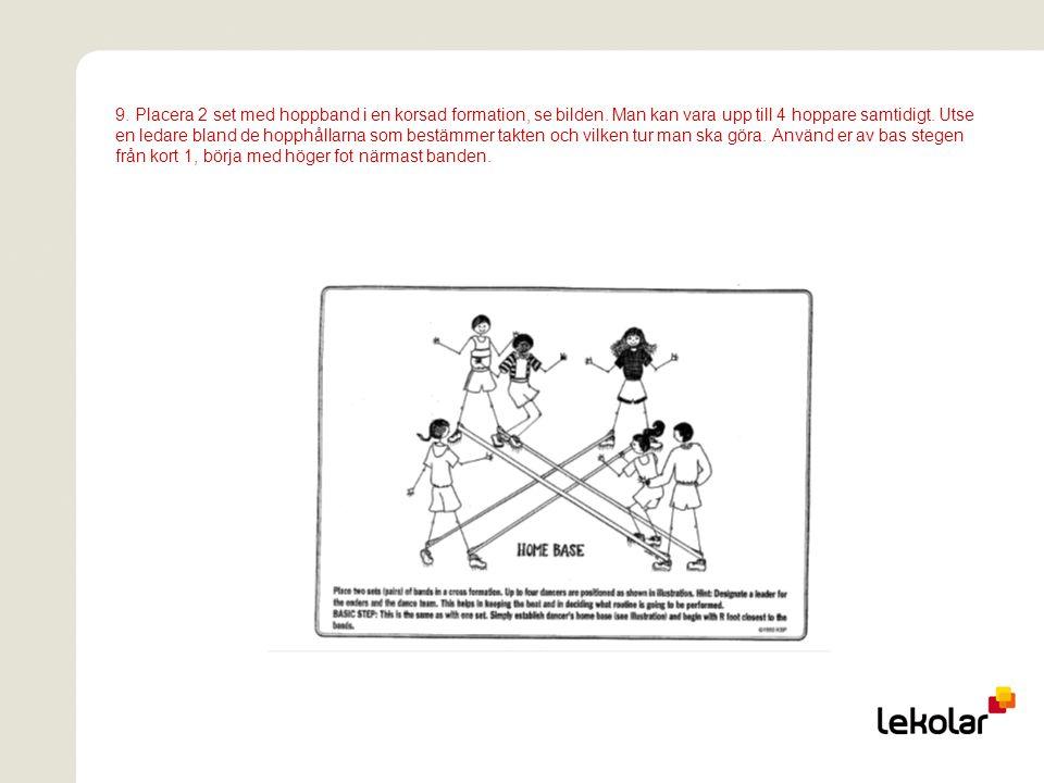 9. Placera 2 set med hoppband i en korsad formation, se bilden. Man kan vara upp till 4 hoppare samtidigt. Utse en ledare bland de hopphållarna som be