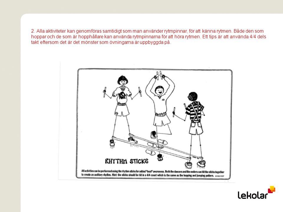 2. Alla aktiviteter kan genomföras samtidigt som man använder rytmpinnar, för att känna rytmen. Både den som hoppar och de som är hopphållare kan anvä