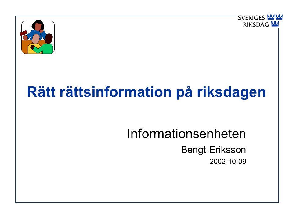 Rätt rättsinformation på riksdagen Informationsenheten Bengt Eriksson 2002-10-09