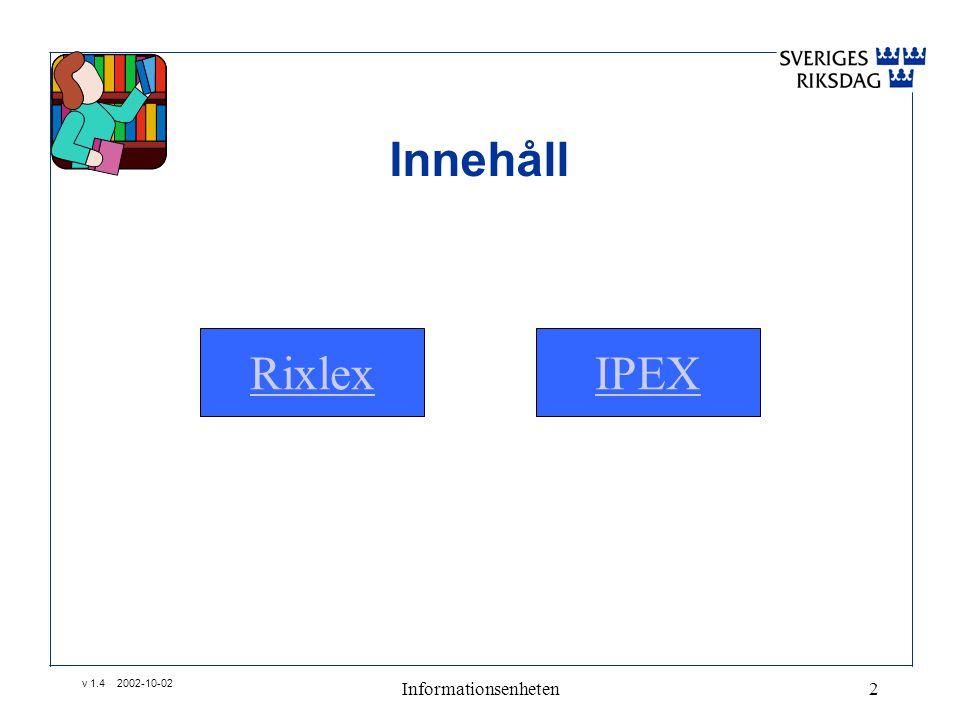 v 1.4 2002-10-02 Informationsenheten2 Innehåll RixlexIPEX