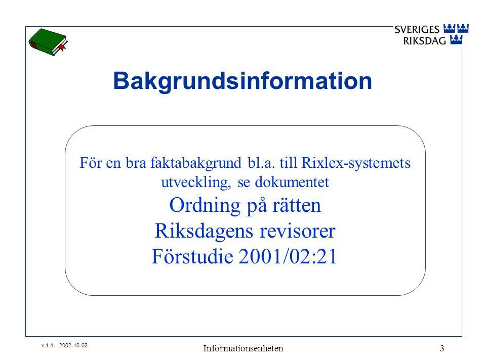 v 1.4 2002-10-02 Informationsenheten3 Bakgrundsinformation För en bra faktabakgrund bl.a.