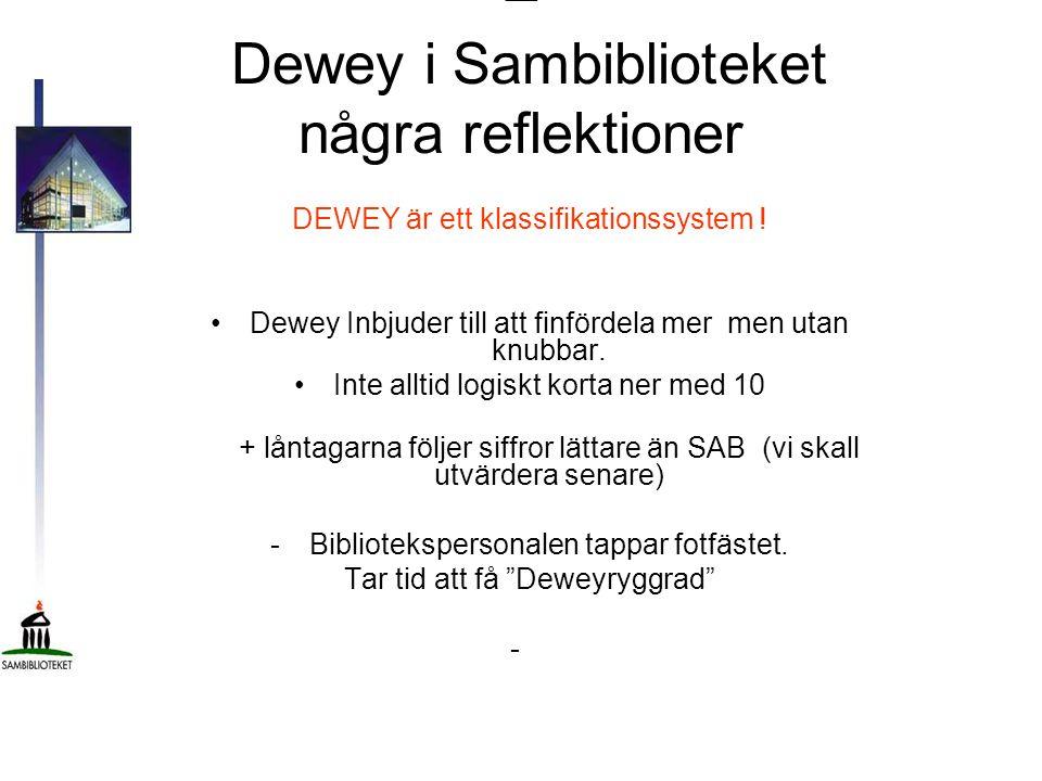 – Dewey i Sambiblioteket några reflektioner DEWEY är ett klassifikationssystem ! •Dewey Inbjuder till att finfördela mer men utan knubbar. •Inte allti