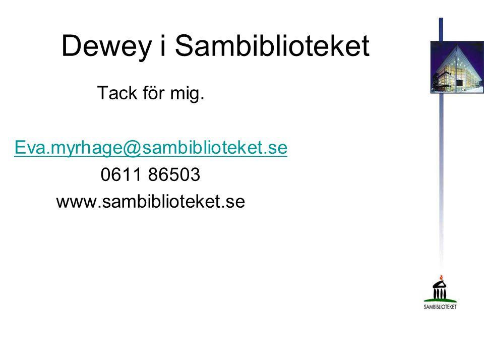 Dewey i Sambiblioteket Tack för mig. Eva.myrhage@sambiblioteket.se 0611 86503 www.sambiblioteket.se
