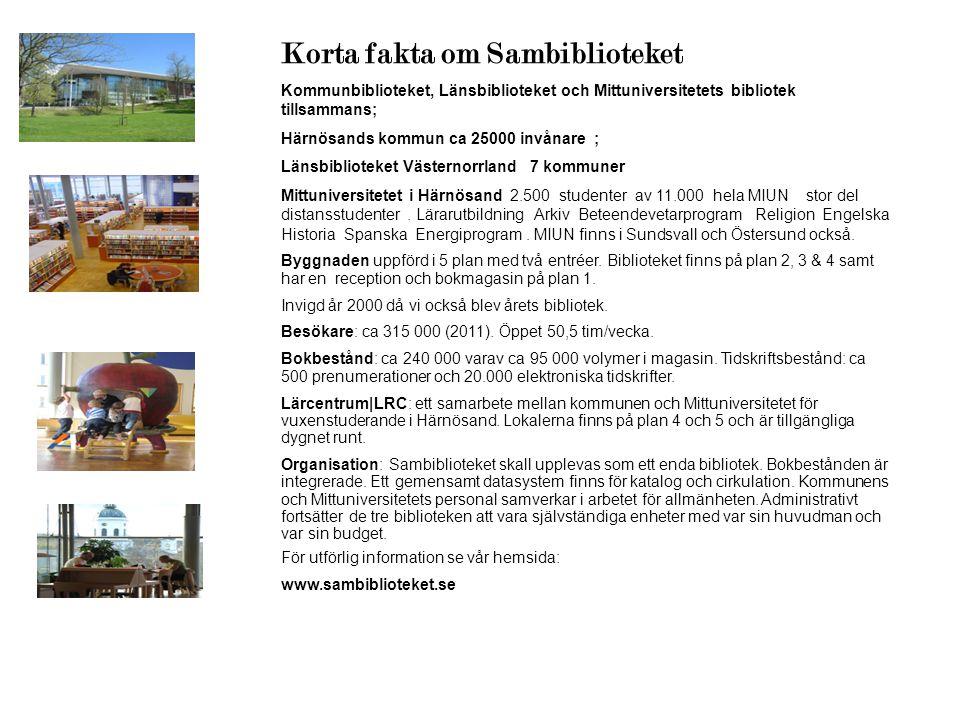 Korta fakta om Sambiblioteket Kommunbiblioteket, Länsbiblioteket och Mittuniversitetets bibliotek tillsammans; Härnösands kommun ca 25000 invånare ; Länsbiblioteket Västernorrland 7 kommuner Mittuniversitetet i Härnösand 2.500 studenter av 11.000 hela MIUN stor del distansstudenter.