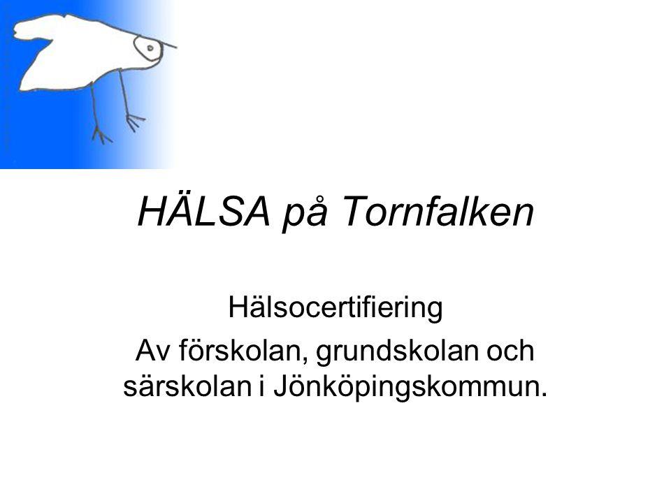 HÄLSA på Tornfalken Hälsocertifiering Av förskolan, grundskolan och särskolan i Jönköpingskommun.