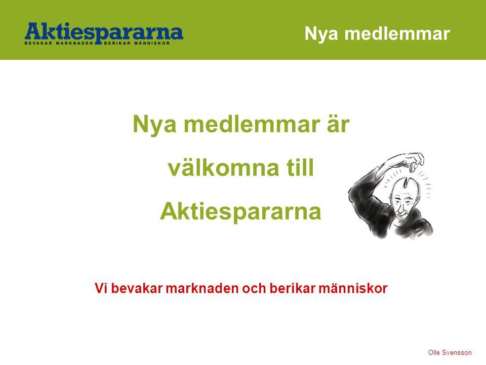 Nya medlemmar är välkomna till Aktiespararna Vi bevakar marknaden och berikar människor Olle Svensson Nya medlemmar