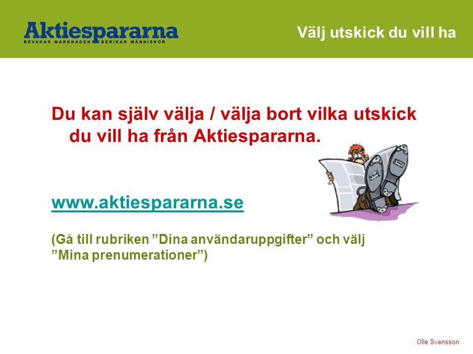 """Du kan själv välja / välja bort vilka utskick du vill ha från Aktiespararna. www.aktiespararna.se (Gå till rubriken """"Dina användaruppgifter"""" och välj"""