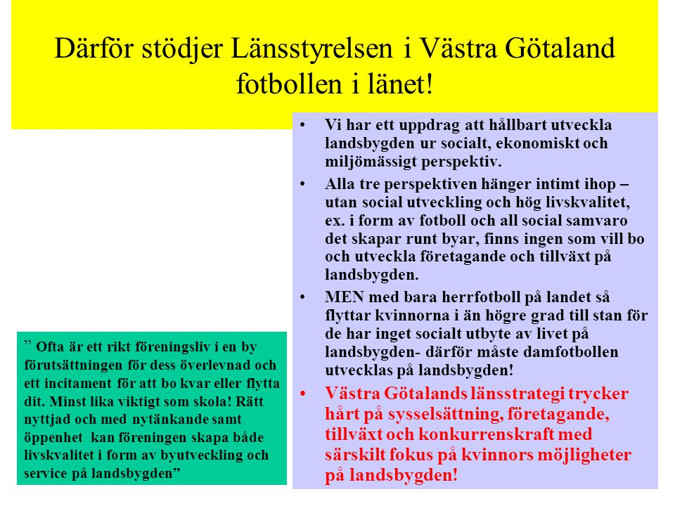 Därför stödjer Länsstyrelsen i Västra Götaland fotbollen i länet.