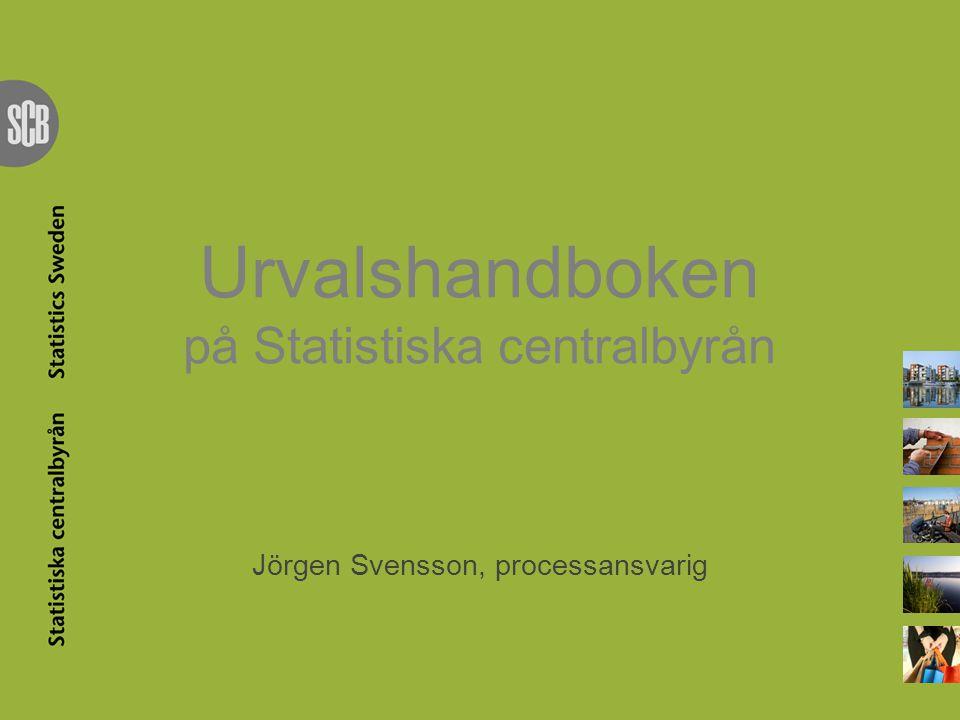 Urvalshandboken på Statistiska centralbyrån Jörgen Svensson, processansvarig