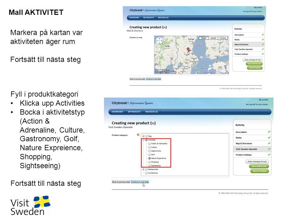 Mall AKTIVITET Markera på kartan var aktiviteten äger rum Fortsätt till nästa steg Fyll i produktkategori •Klicka upp Activities •Bocka i aktivitetsty