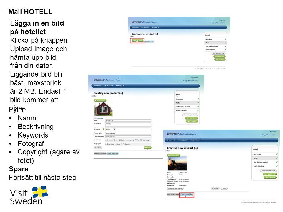Mall HOTELL Lägga in en bild på hotellet Klicka på knappen Upload image och hämta upp bild från din dator. Liggande bild blir bäst, maxstorlek är 2 MB