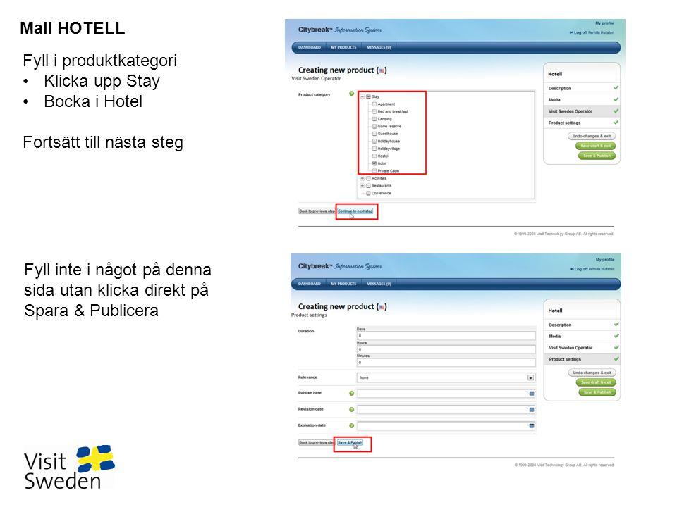 Fyll i produktkategori •Klicka upp Stay •Bocka i Hotel Fortsätt till nästa steg Mall HOTELL Fyll inte i något på denna sida utan klicka direkt på Spara & Publicera