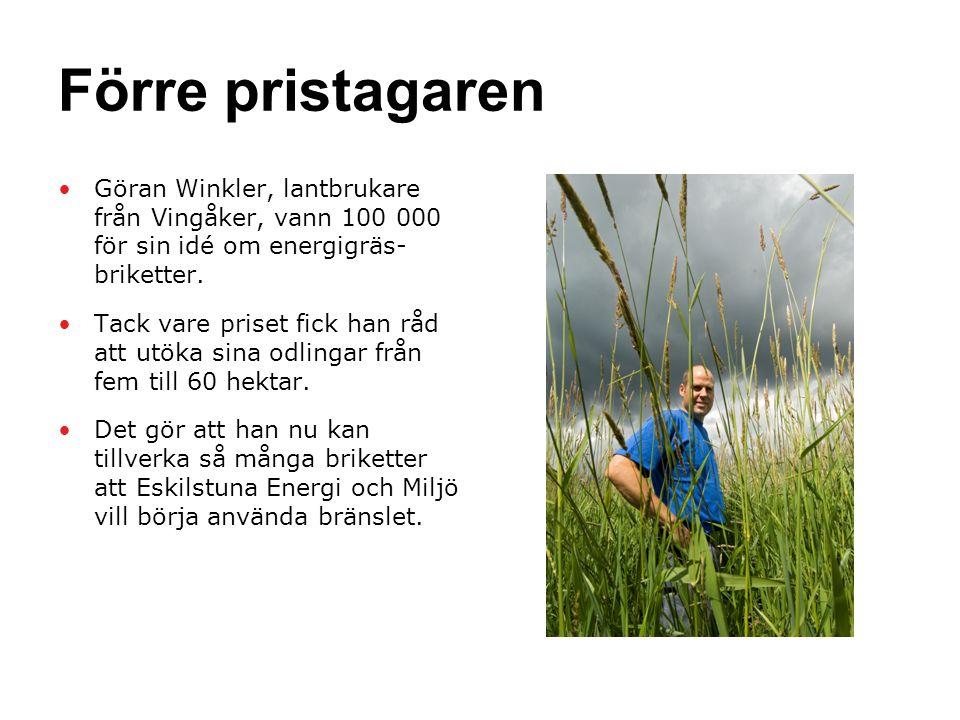 Förre pristagaren •Göran Winkler, lantbrukare från Vingåker, vann 100 000 för sin idé om energigräs- briketter.