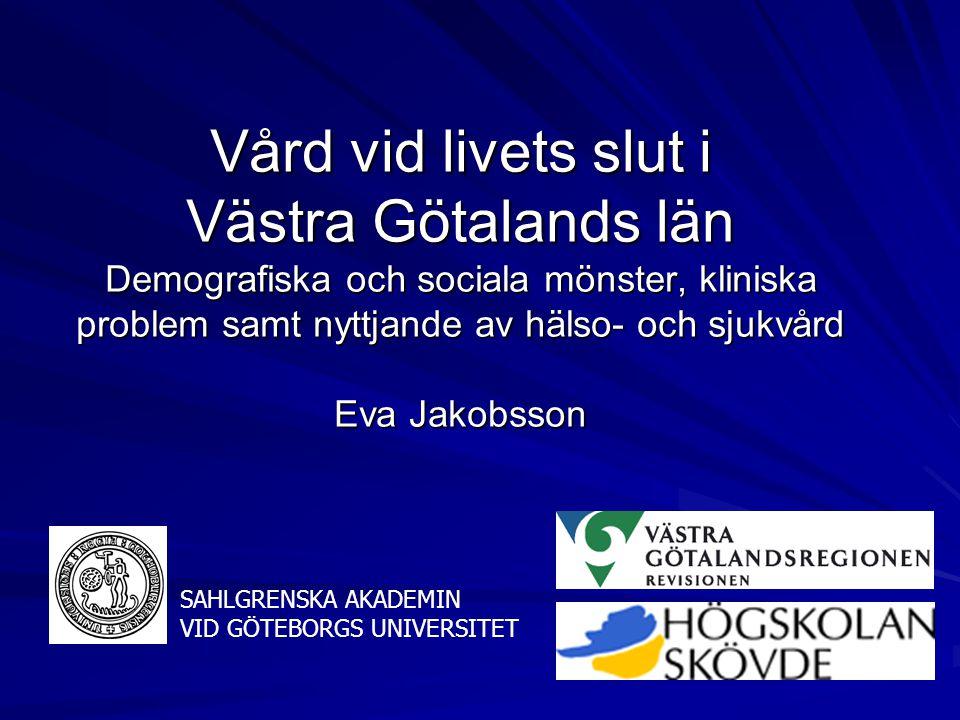 Vård vid livets slut i Västra Götalands län Demografiska och sociala mönster, kliniska problem samt nyttjande av hälso- och sjukvård Eva Jakobsson SAH