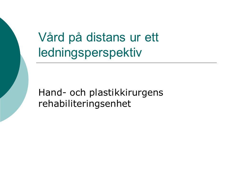 Vård på distans ur ett ledningsperspektiv Hand- och plastikkirurgens rehabiliteringsenhet