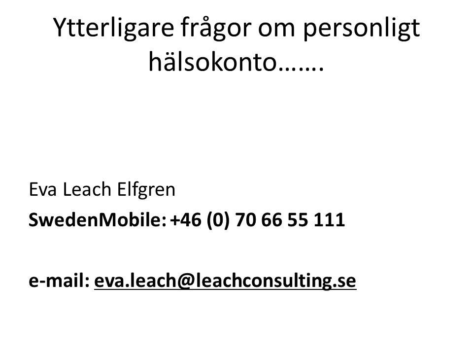 Ytterligare frågor om personligt hälsokonto……. Eva Leach Elfgren SwedenMobile: +46 (0) 70 66 55 111 e-mail: eva.leach@leachconsulting.se