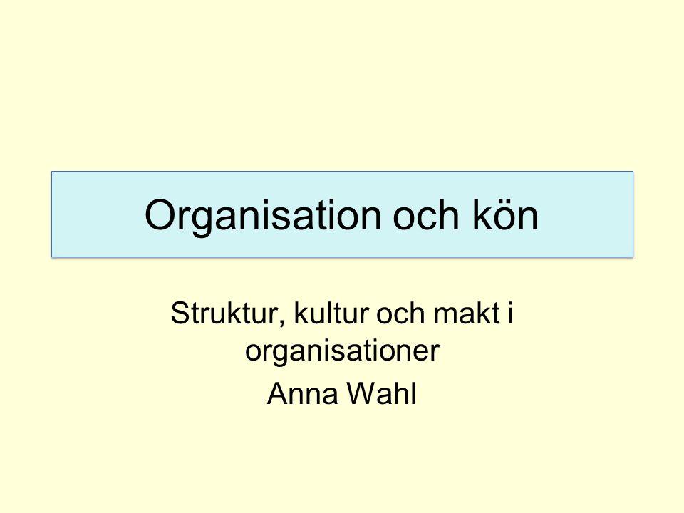 Organisation och kön Struktur, kultur och makt i organisationer Anna Wahl