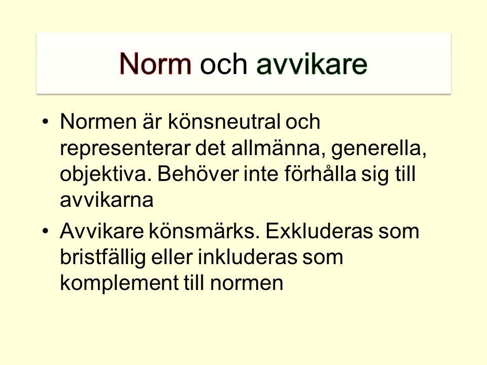 •Normen är könsneutral och representerar det allmänna, generella, objektiva. Behöver inte förhålla sig till avvikarna •Avvikare könsmärks. Exkluderas
