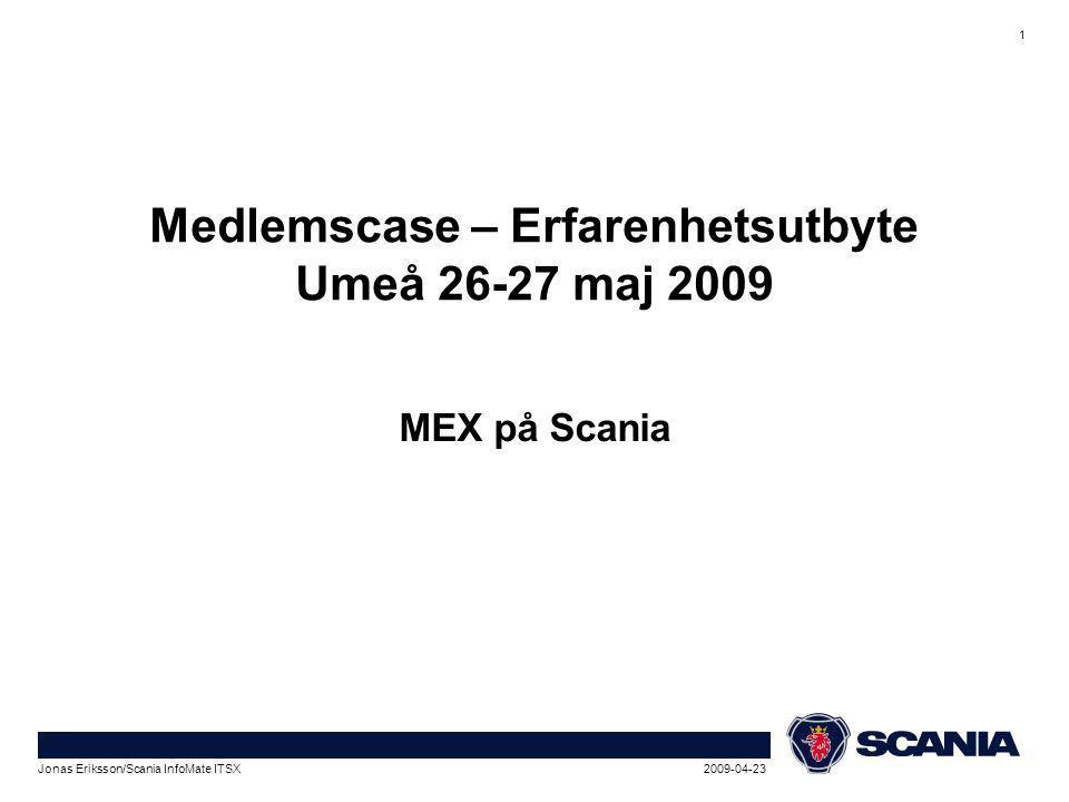 1 2009-04-23Jonas Eriksson/Scania InfoMate ITSX Medlemscase – Erfarenhetsutbyte Umeå 26-27 maj 2009 MEX på Scania