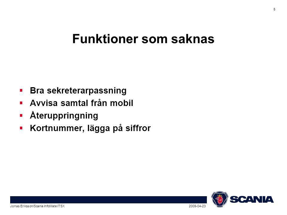 2009-04-23Jonas Eriksson/Scania InfoMate ITSX 5 Funktioner som saknas  Bra sekreterarpassning  Avvisa samtal från mobil  Återuppringning  Kortnummer, lägga på siffror