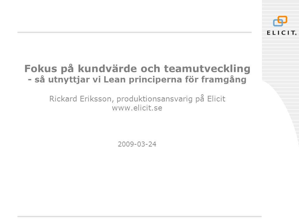 Fokus på kundvärde och teamutveckling - så utnyttjar vi Lean principerna för framgång Rickard Eriksson, produktionsansvarig på Elicit www.elicit.se 20
