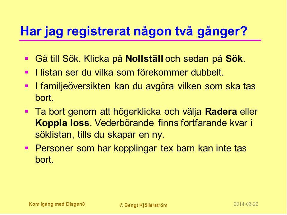 Har jag registrerat någon två gånger?  Gå till Sök. Klicka på Nollställ och sedan på Sök.  I listan ser du vilka som förekommer dubbelt.  I familje