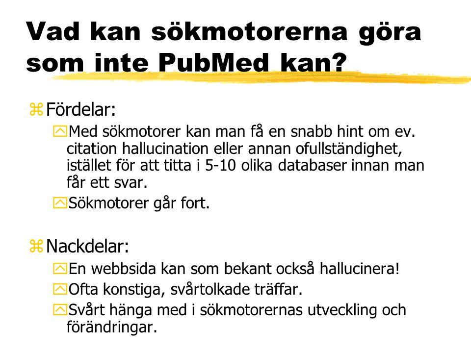 Vad kan sökmotorerna göra som inte PubMed kan? zFördelar: yMed sökmotorer kan man få en snabb hint om ev. citation hallucination eller annan ofullstän