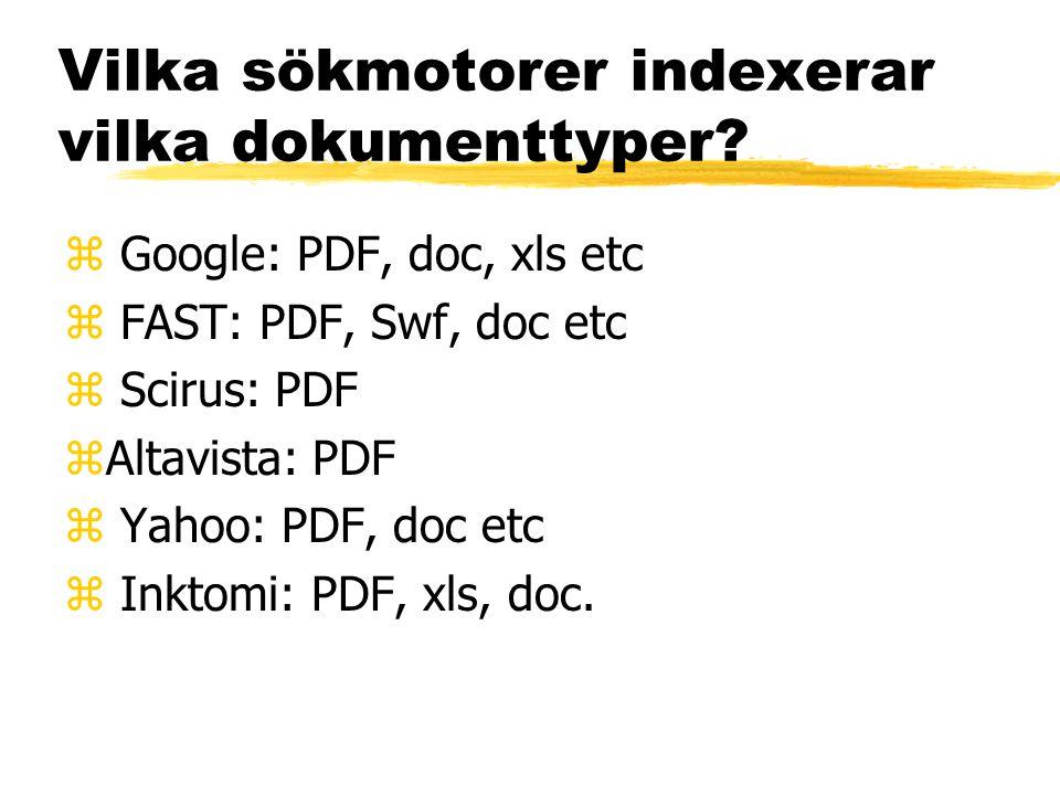 Vilka sökmotorer indexerar vilka dokumenttyper? z Google: PDF, doc, xls etc z FAST: PDF, Swf, doc etc z Scirus: PDF zAltavista: PDF z Yahoo: PDF, doc