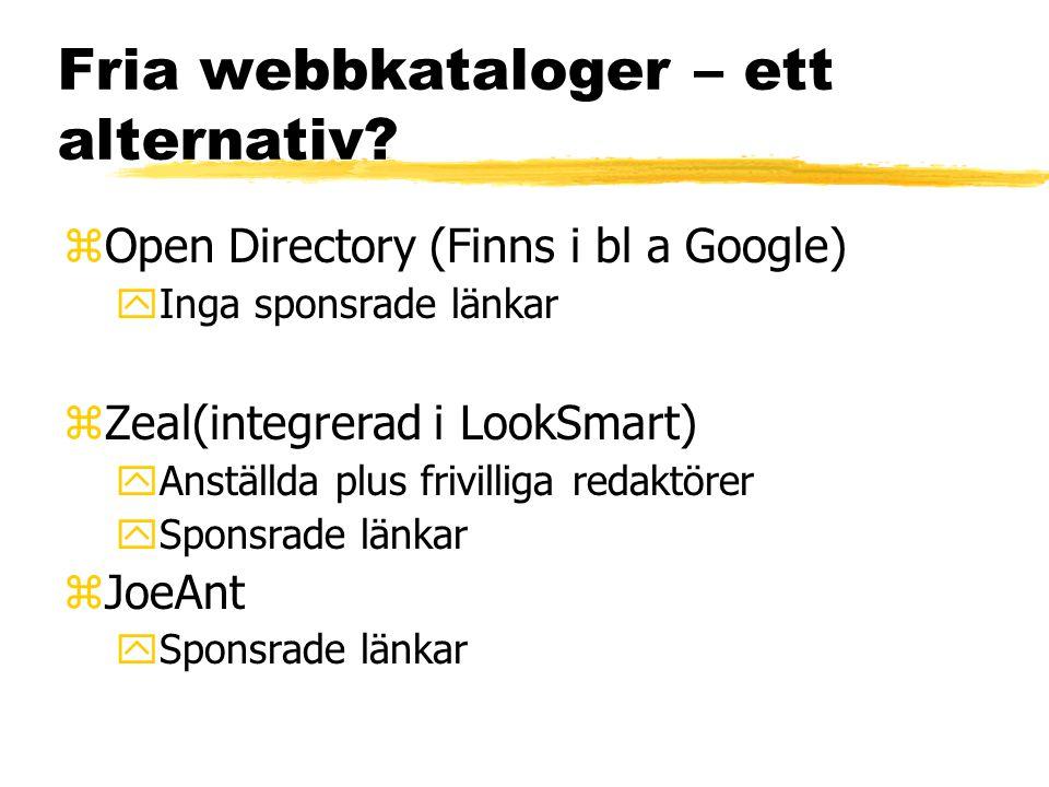 Fria webbkataloger – ett alternativ? zOpen Directory (Finns i bl a Google) yInga sponsrade länkar zZeal(integrerad i LookSmart) yAnställda plus frivil