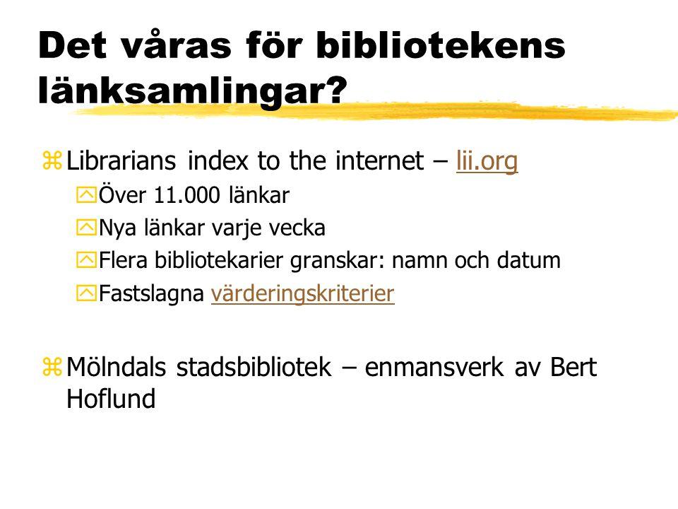 Det våras för bibliotekens länksamlingar? zLibrarians index to the internet – lii.orglii.org yÖver 11.000 länkar yNya länkar varje vecka yFlera biblio